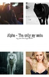 Alpha - The only my mate by perfectgirl1239