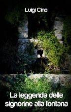 La leggenda delle signorine alla fontana  by luigi_cino