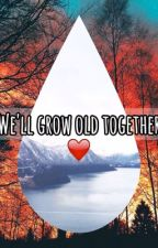 We'll Grow Old Together  by libbyjaylewisx