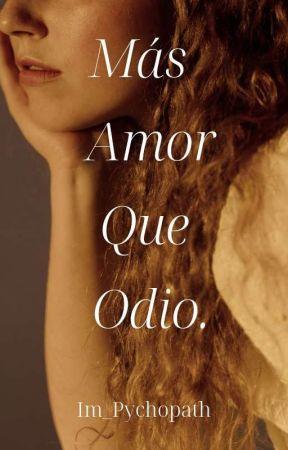 Más Amor Que Odio. by Im_Pychopath