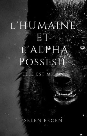 L'humaine et l'Alpha possessif by selina_nesli