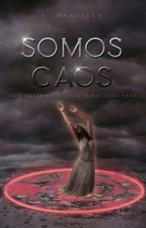 Somos Caos. (PAUSADA) by BlasfemiaBohemia