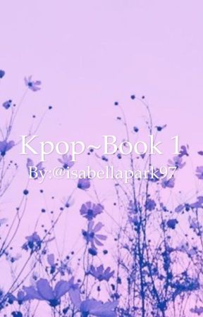 Kpop~ Book 1 by isabellapark97