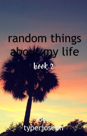 random things about my life {book 2} by typerjoseph