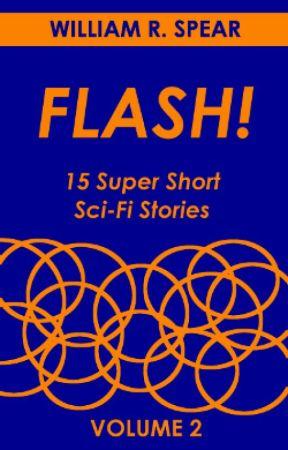 FLASH! Super Short Sci-Fi - Volume 2 by William_R_Spear