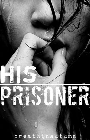 His Prisoner by breathinautumn