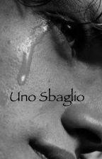 Uno sbaglio  by BeatriceManca