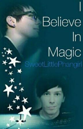 I Believe in Magic - Phan [#Wattys2017] by SweetLittlePhangirl
