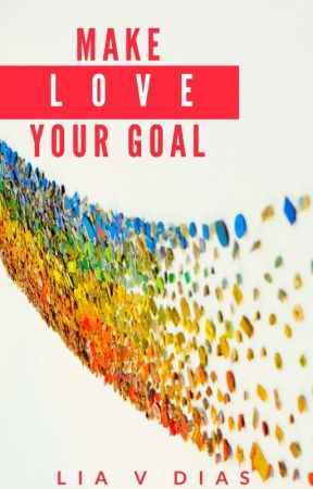 Make Love Your Goal ✔️ [EDITING] by MLYGhost