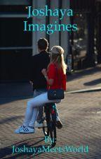 Joshaya Imagines by JoshayaMeetsWorld