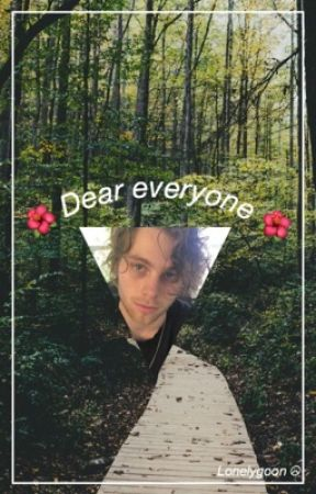 Dear Everyone; L.h by lonelygoon