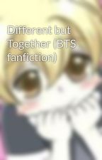 Different but Together (BTS fanfiction) by AbbyHitachiin