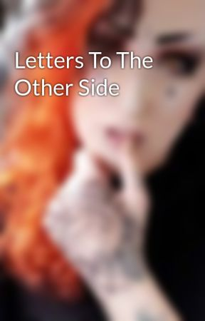 Letters To The Other Side by PaintMyBon3s