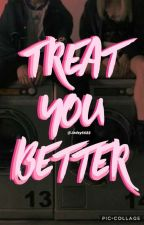 Treat You Better  by Jadey6688