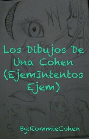 Los Dibujos De Una Cohen (EjemIntentosEjem) by RommieCohen