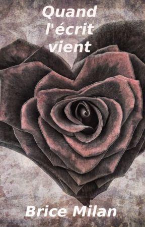 QUAND L'ÉCRIT VIENT by Brice_Milan