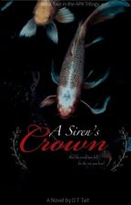 A Siren's Crown (Book Two of the A Pirate's Kiss Trilogy) by iluvdaisychain