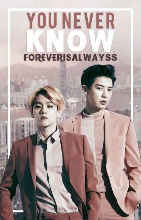 You Never Know | chanbaek | [ZAKOŃCZONE] by ForeverIsAlwayss