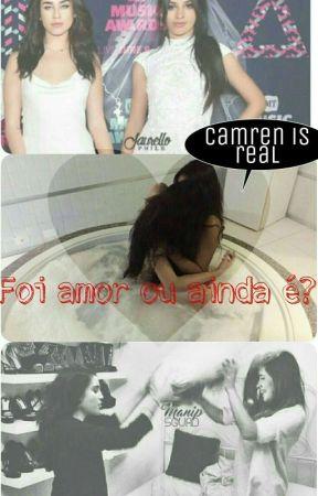Foi Amor Ou Ainda É? by CamrenMyPassion