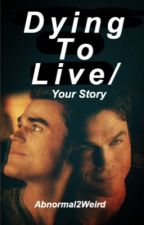 Dying To Live [Damon or Stefan] by Abnormal2weird