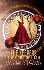 THE KEEPERS ( THE ORBS OF UTAH )  by MarthaStreams