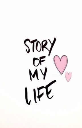 Story Of  My Life by Gabrielabizlee