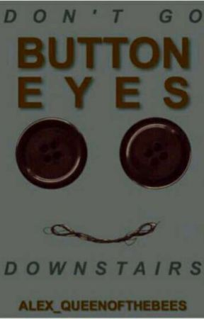 Button Eyes ~ The Original & Unfinished  by Alex_QueenoftheBees