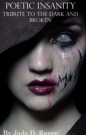 Poetic Insanity: Tribute to the Dark and Broken by Jaded_Raven