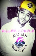Killer Couple //Chris Brown Fanfiction// by Big_Breezy