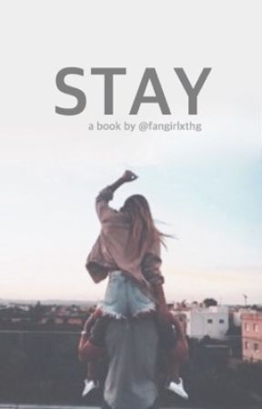 Stay by fangirlxthg