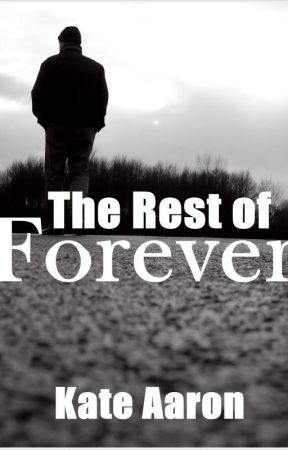 The Rest of Forever (Completed) by kateaaronwrites