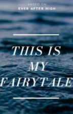 This is My Fairytale (ever after high) by That_Storyteller