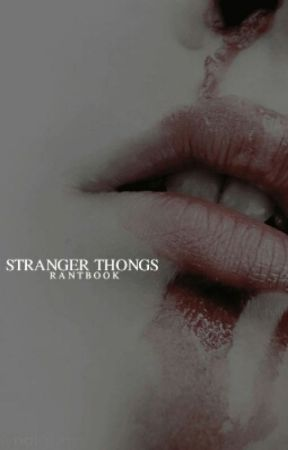 STRANGER THONGS   RANTS by stappreciation