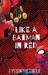Like a Batman in Red [SpideyPool] [BoyxBoy] by Eyesinthetrees