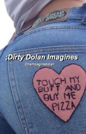;Dirty Dolan Imagines by champagnedolan