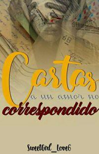 Cartas A Un Amor No Correspondido [Terminada] cover