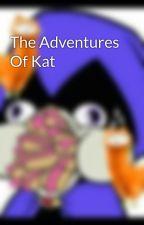 The Adventures Of Kat by KatanaDietz