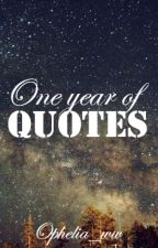 One year of quotes by Ophelia_ww
