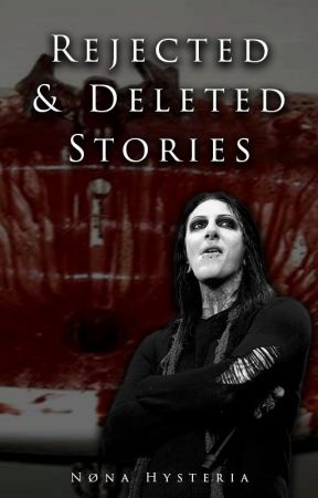 Rejected & Deleted Stories by TokyoHysteria