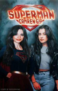 SUPERMAN ||CAMREN G!P||  cover