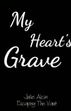 My Heart's Grave by EscapingTheVault