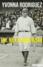 the next babe ruth by vivieliserodriguez