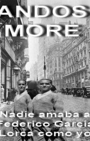 NADIE AMABA A FEDERICO GARCÍA LORCA COMO YO by AntonioMorenoMoreno