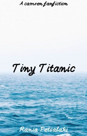Tiny Titanic (Camren) by rnpets