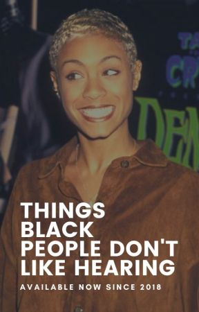 Things Black People Don't Like Hearing by greatnessadewumi