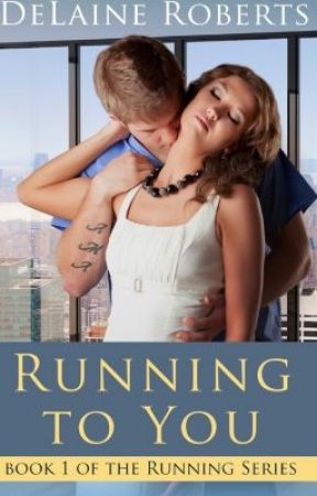 Running To You, Book 1 of the Running Series by DeLaineRoberts