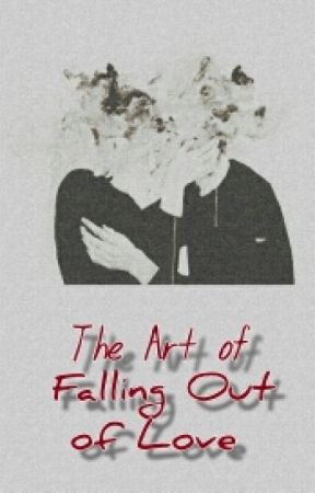 The Art of Falling Out of Love by InspiredTeenageGirl