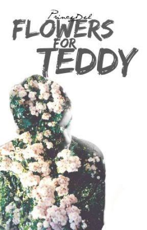 Flowers for Teddy by PrinceDel