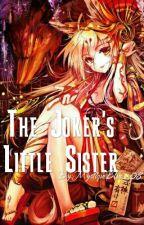 The Joker's Little Sister (Edited Version) by MystiqueBlue_08