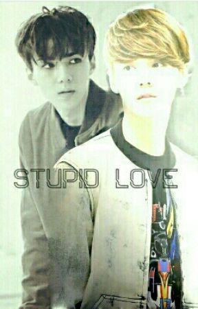 STUPID LOVE (HUNHAN) by Taeyong_selena